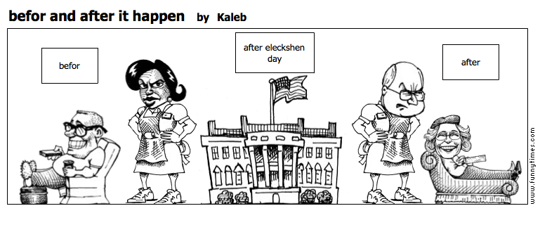 befor and after it happen by Kaleb