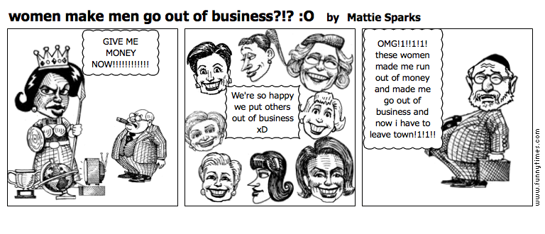 women make men go out of business O by Mattie Sparks