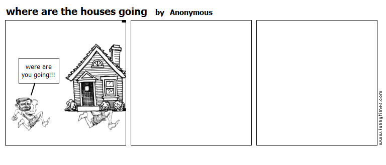 where are the houses going by Anonymous