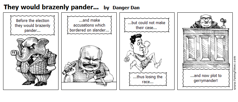 They would brazenly pander... by Danger Dan