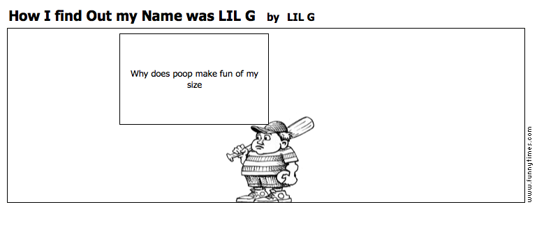 How I find Out my Name was LIL G by LIL G