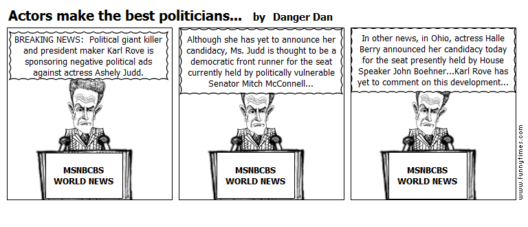 Actors make the best politicians... by Danger Dan