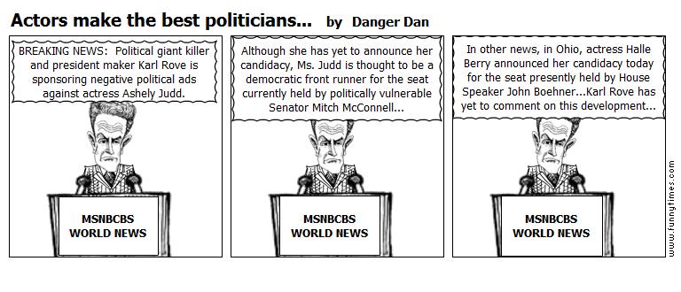 Actors make the best politicians... by Danger Dan