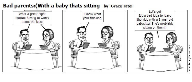 Bad parentsWith a baby thats sitting by Grace Tate