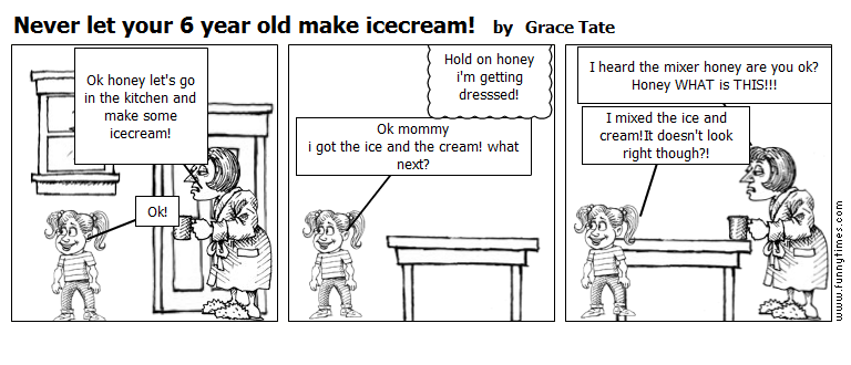 Never let your 6 year old make icecream by Grace Tate
