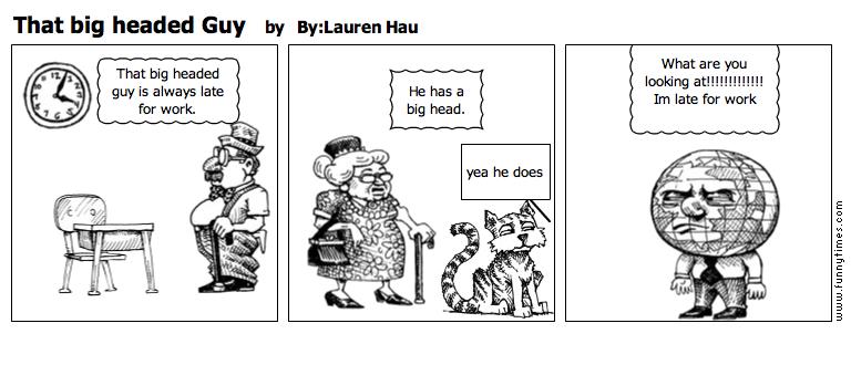 That big headed Guy by ByLauren Hau