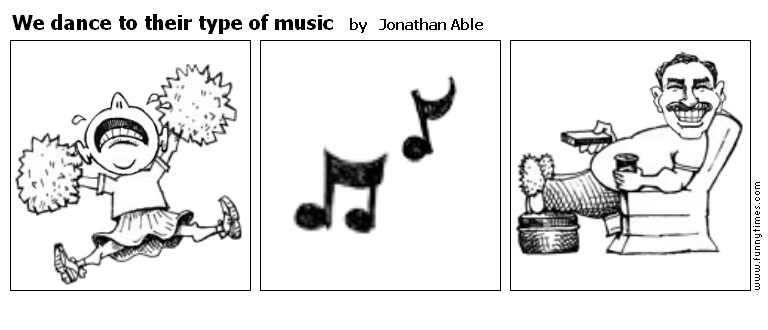 We dance to their type of music by Jonathan Able