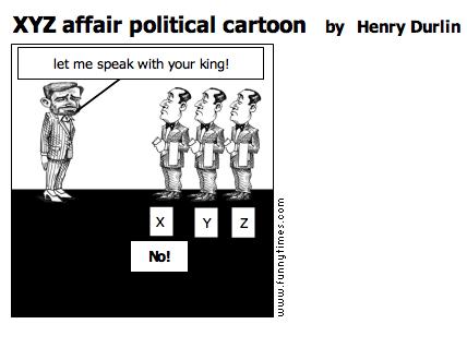 XYZ affair political cartoon   The Funny Times