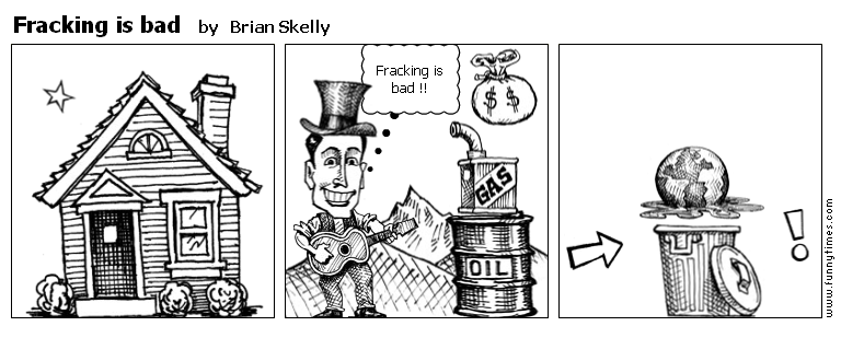 Fracking is bad by Brian Skelly