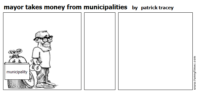 mayor takes money from municipalities by patrick tracey