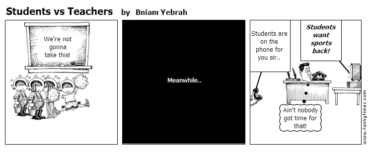 Students vs Teachers by Bniam Yebrah