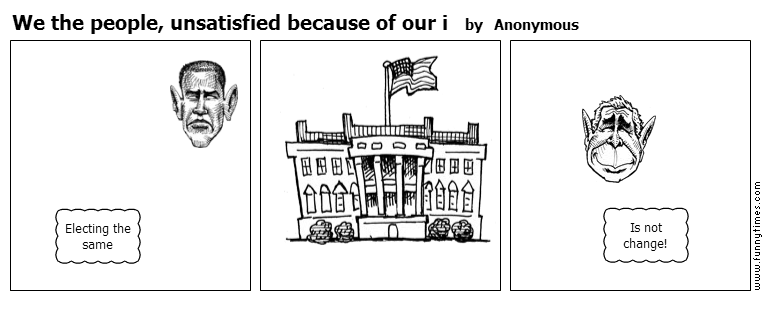 We the people, unsatisfied because of ou by Anonymous