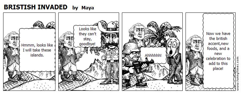 BRISTISH INVADED by Maya