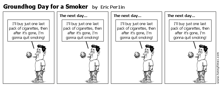 Groundhog Day for a Smoker by Eric Per1in