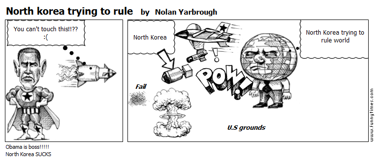 North korea trying to rule by Nolan Yarbrough