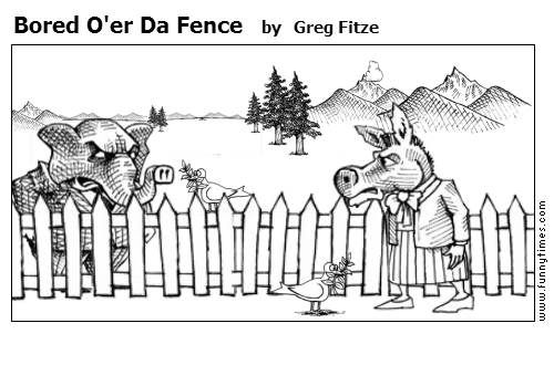 Bored O'er Da Fence by Greg Fitze