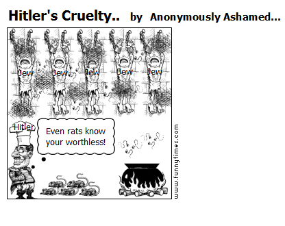 Hitler's Cruelty.. by Anonymously Ashamed...
