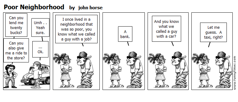Poor Neighborhood by john horse
