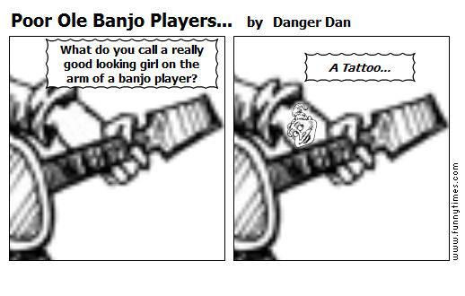 Poor Ole Banjo Players... by Danger Dan