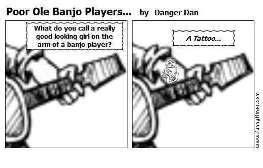 Poor Ole Banjo Players... by Danger Dan