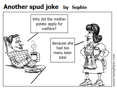 Another spud joke by Sophie