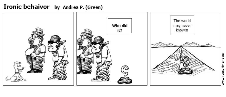 Ironic behaivor by Andrea P. Green