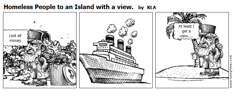 Homeless People to an Island with a view by KLA