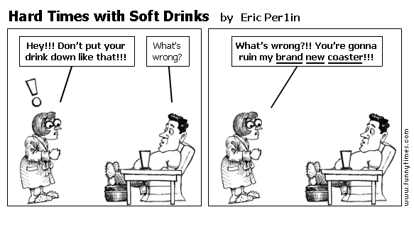 Hard Times with Soft Drinks by Eric Per1in