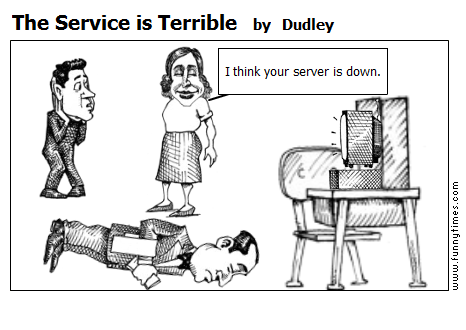The Service is Terrible by Dudley