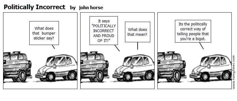 Politically Incorrect by john horse