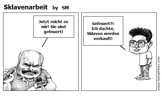 Sklavenarbeit by SM