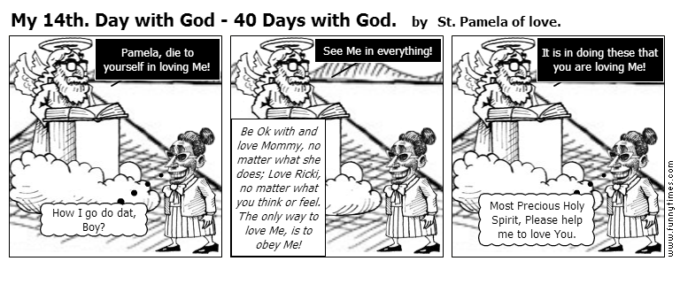 My 14th. Day with God - 40 Days with God by St. Pamela of love.