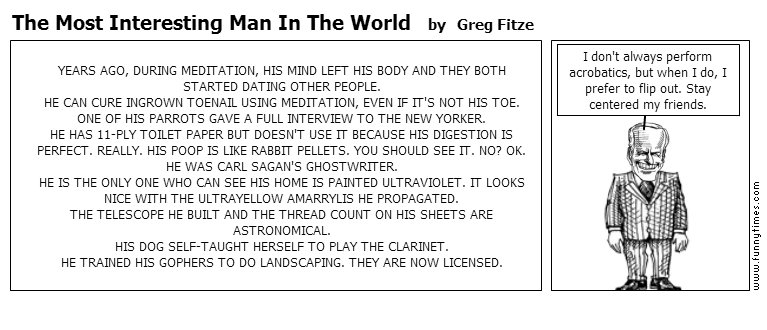 The Most Interesting Man In The World by Greg Fitze