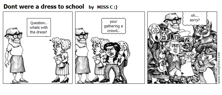 Dont were a dress to school by MISS C