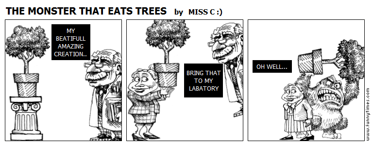 THE MONSTER THAT EATS TREES by MISS C