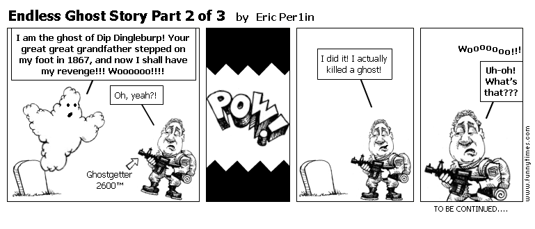 Endless Ghost Story Part 2 of 3 by Eric Per1in