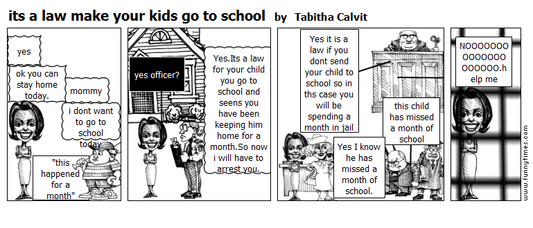 its a law make your kids go to school by Tabitha Calvit