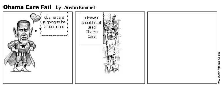 Obama Care Fail by Austin Kimmet
