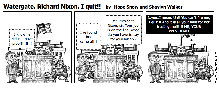 Watergate. Richard Nixon. I quit by Hope Snow and Shaylyn Walker