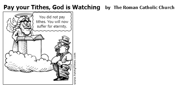 Pay your Tithes, God is Watching by The Roman Catholic Church