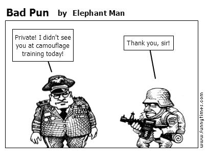 Bad Pun by Elephant Man