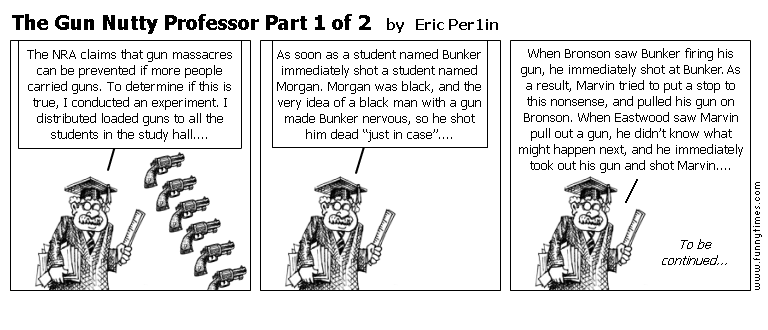 The Gun Nutty Professor Part 1 of 2 by Eric Per1in