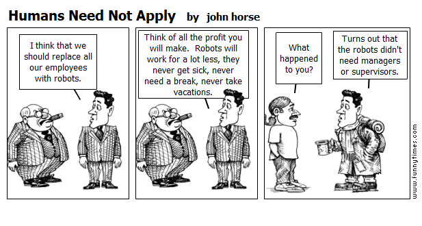 Humans Need Not Apply by john horse