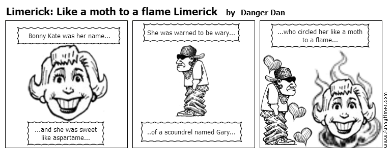 Limerick Like a moth to a flame Limerick by Danger Dan