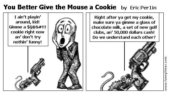 You Better Give the Mouse a Cookie by Eric Per1in