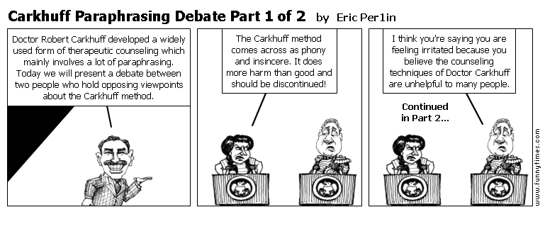 Carkhuff Paraphrasing Debate Part 1 of 2 by Eric Per1in