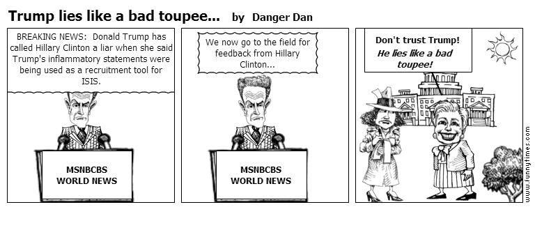 Trump lies like a bad toupee... by Danger Dan