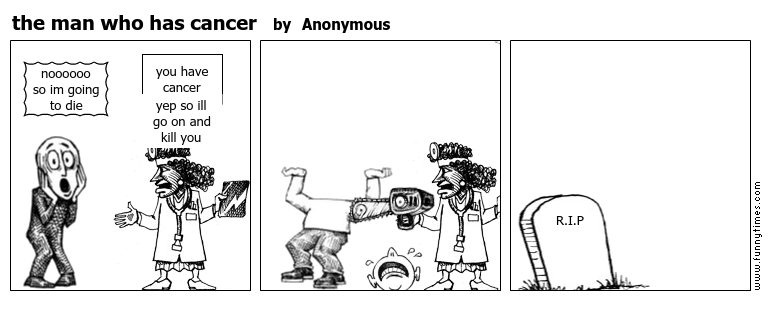 the man who has cancer by Anonymous