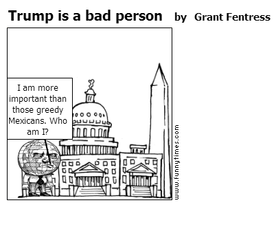 Trump is a bad person by Grant Fentress