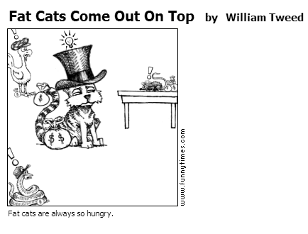 Fat Cats Come Out On Top by William Tweed
